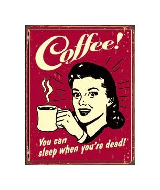 Coffee - You Can Sleep When You're Dead Tin Sign