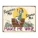 Squeeze Me Stomp Me - Make Me Wine Tin Sign