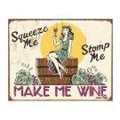 Squeeze Me Stomp Me - Make Me Wine Tin Sign