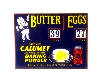 Calumet - Butter and Eggs - World's Greatest Baking Powder Tin Sign