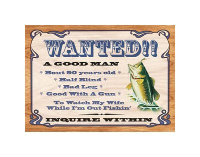 Wanted - A Good Man To Watch My Wife While I'm out Fishin - Tin Sign