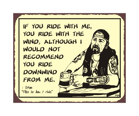 Biker Stan - Never Ride Downwind - Metal Art Sign