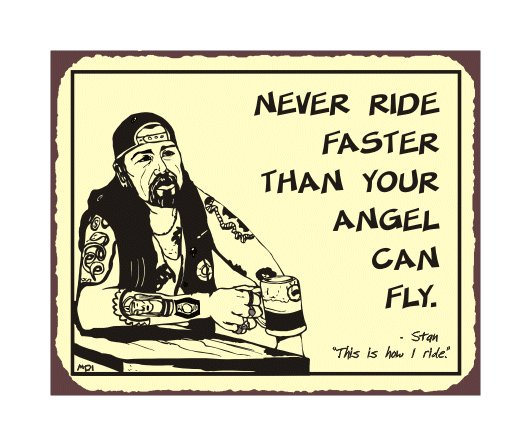 Biker Stan - Never Ride Faster Than Your Angel Can Fly - Metal Art Sign