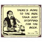 Biker Stan - There's More to the Ride than Just Stopping for a Beer - Metal Art Sign