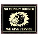 No Monkey Business - We Give Service - Metal Art Sign