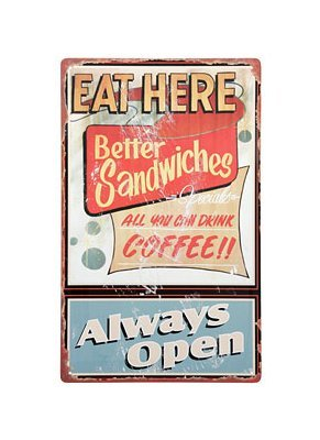 Eat Here - Better Sandwiches - Always Open - Tin Sign
