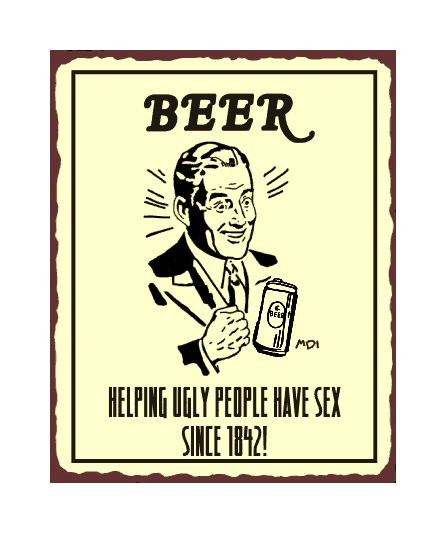 Beer - Helping Ugly People Have Sex Since 1842 Metal Art Sign