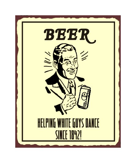Beer - Helping White Guys Dance Since 1842 Metal Art Sign