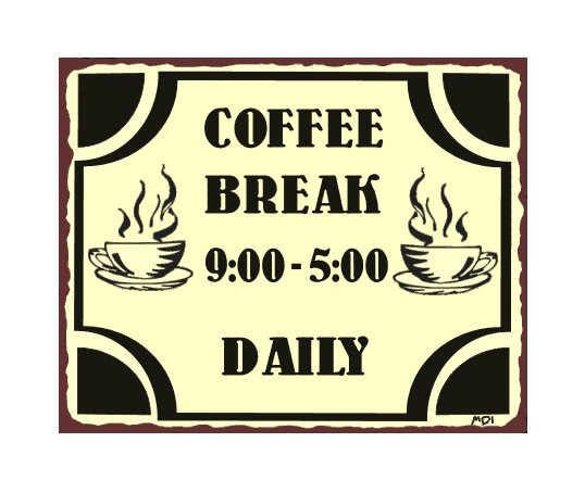 Coffee Break 9 to 5 Daily Metal Art Sign