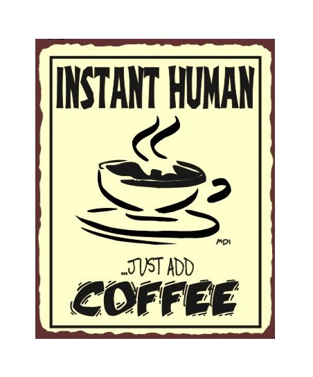 Instant Human Just add Coffee Metal Art Sign