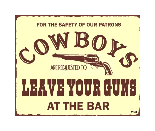 Cowboys - Leave Your Guns at the Bar Metal Art Sign