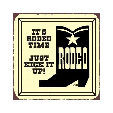 It's Rodeo Time Just Kick It Up Metal Art Sign