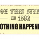 On This Site in 1892 Nothing Happened Metal Art Sign