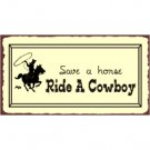 Save a Horse Ride a Cowboy Metal Art Sign