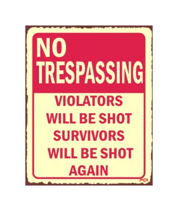 No Trespassing - Violators Will be Shot Survivors Will be Shot Again Metal Art Sign