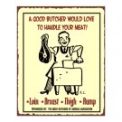 A Good Butcher Would Love to Handle Your Meat Metal Art Sign