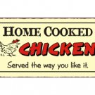 Home Cooked Chicken Served the Way You Like It Metal Art Sign