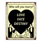 Who Will You Marry - Love Fate Destiny - Metal Art Sign