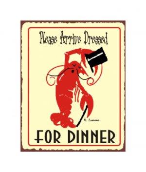 Please Arrive Dressed For Dinner - Lobster - Metal Art Sign