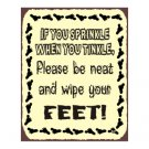 If You Sprinkle When You Tinkle Please Be Neat and Wipe Your Feet - Metal Art Sign