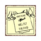 Have Plane - Will Fly For Food - Airplane Sign - Metal Art Sign