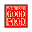 We Serve Good Food - Metal Art Sign