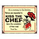 As a Courtesy to the Kitchen, Patrons Are Requested to Kiss the Chef - Metal Art Sign
