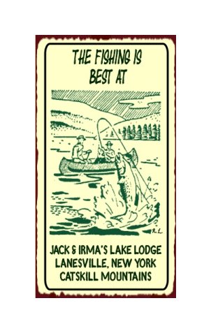 Fishing is Best at Jack & Irma's Lake Lodge - Catskill Mountains - Metal Art Sign