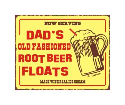 Dad's Old Fashioned Root Beer Floats - Made with Real Ice Cream - Metal Art Sign