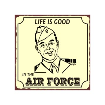 Life is Good in the Air Force - Metal Art Sign