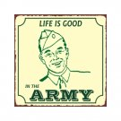 Life is Good in the Army - Metal Art Sign