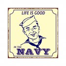 Life is Good in the Navy - Metal Art Sign