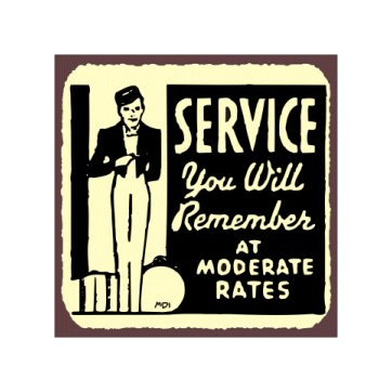 Service You Will Remember at Moderate Rates - Metal Art Sign