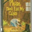 Please Don't Eat My Cabin JEAN MERRILL hc 1971