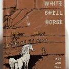 White Shell Horse JANE & PAUL ANNIXTER hc 1971