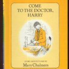 Come to the Doctor, Harry MARY CHALMERS hc 1981