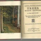 Trees Worth Knowing 1917 JULIA ROGERS Little Nature Lib