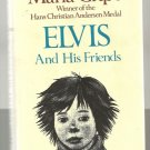 Elvis and His Friends MARIA GRIPE hcdj 1976 1st Am ed.