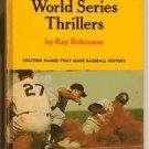 Greatest World Series Thrillers RAY ROBINSON hc 1965