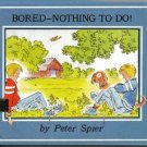 Bored - Nothing to Do!  PETER SPIER hcdj 1978 1st ed