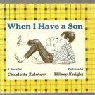 When I Have a Son CHARLOTTE ZOLOTOW Hilary Knight hcdj
