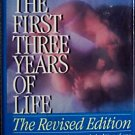 The First Three Years of Life by Burton L. White - baby infant child development raising stage book