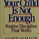LOVING YOUR CHILD IS NOT ENOUGH - POSITIVE DISCIPLINE THAT WORKS BOOK SAMALIN