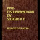 The Psychopath in Society hardcover book  Robert J. Smith psychopathy psychology