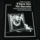 There are No Secrets Professor Cheng Man-ch'ing And His Tai Chi Chuan by Wolfe Lowenthal