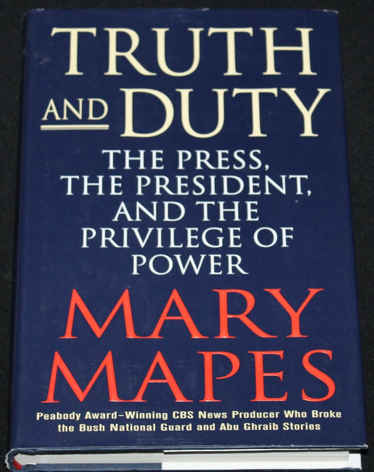 Truth and Duty the Press President and the Privilege of Power politics political book Mary Maples