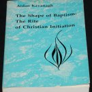 The Shape of Baptism: The Rite of Christian Initiation religion god religious book Aidan Kavanagh
