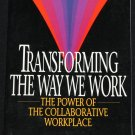 Transforming the Way We Work The Power of the Collaborative Workplace - business improvement book