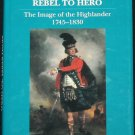 From Rebel to Hero book by Robert Clyde - Scotland Scottish history of gaels gaelic historical book