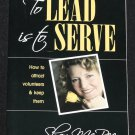 To Lead is To Serve - How to attend Volunteers and Keep Them - leadership business success book